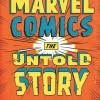 Non-Fiction Review: Sean Howe, <em>Marvel Comics: The Untold Story</em>