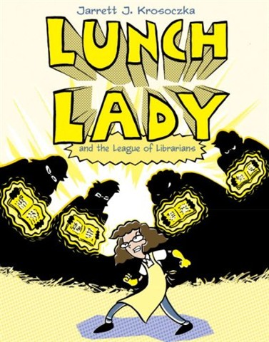 Lunch Lady and the League of Librarians by Jarrett Krosoczka